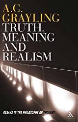 Truth, Meaning and Realism: Essays in the Philosophy of Thought by A.C. Grayling (2007-06-14)