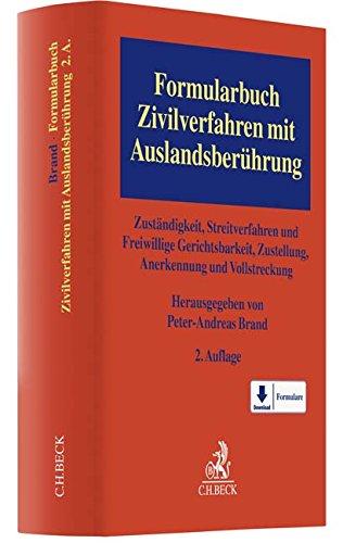 Formularbuch Zivilverfahren mit Auslandsberührung: Zuständigkeit, Streitverfahren und Freiwillige Gerichtsbarkeit, Zustellung, Anerkennung und Vollstreckung