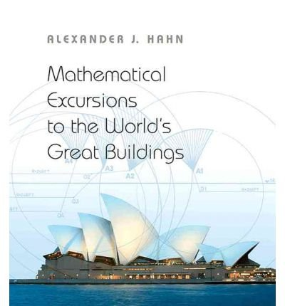 [(Mathematical Excursions to the World's Great Buildings )] [Author: Alexander J. Hahn] [Jul-2012]