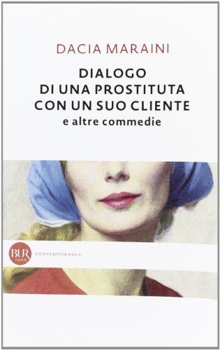 Dialogo di una prostituta con un suo cliente e altre commedie (Contemporanea) por Dacia Maraini