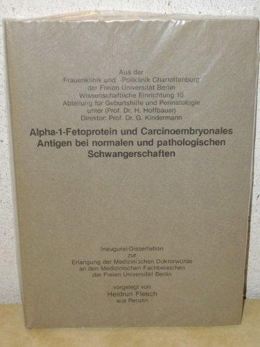 Alpha-1-Fetoprotein und Carcinoembryonales Antigen bei normalen und pathologischen Schwangerschaften