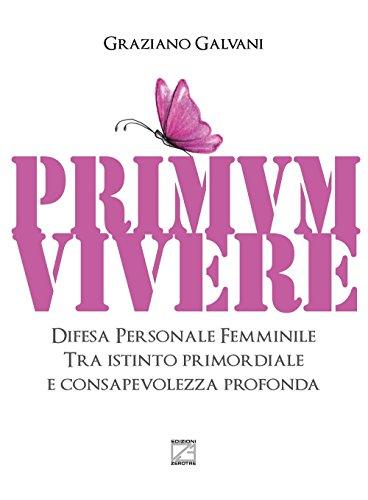 Primum vivere. Difesa personale femminile tra istinto primordiale e consapevolezza profonda - Amazon Libri