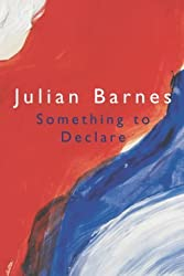 Something to Declare by Julian Barnes (2002-01-11)