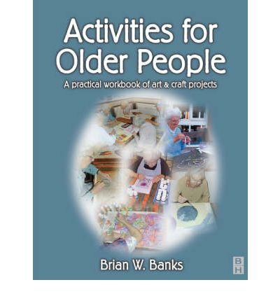activities-for-older-people-a-practical-workbook-of-art-and-craft-projects-paperback-common