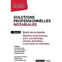 Solutions professionnelles notariales: Droit de la famille : Régimes matrimoniaux, pacs, concubinage, divorce…