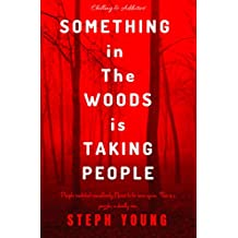 SOMETHING IN THE WOODS IS TAKING PEOPLE: : Missing Children, Missing Hikers, Missing in National Parks. Supernatural Abductions. Monsters. Underground Bases. (English Edition)