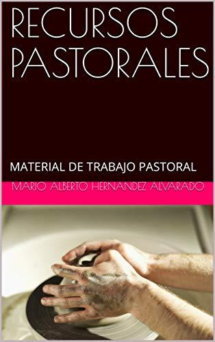 RECURSOS PASTORALES: MATERIAL DE TRABAJO PASTORAL