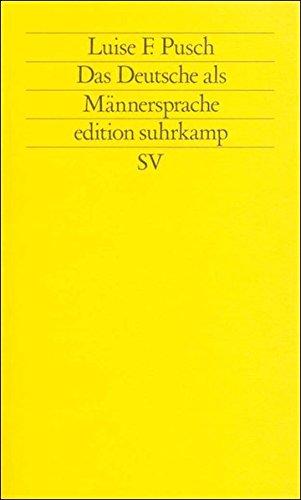 Das Deutsche als Männersprache: Aufsätze und Glossen zur feministischen Linguistik (edition suhrkamp)