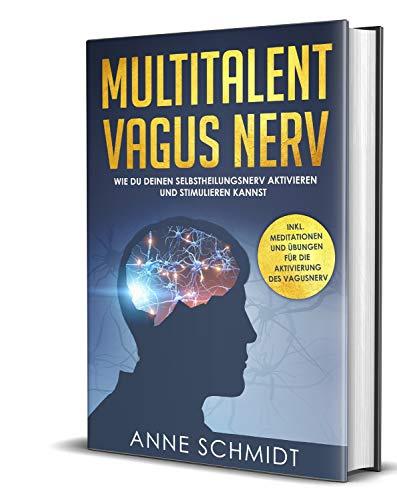 Multitalent Vagus Nerv: Wie du deinen Selbstheilungsnerv aktivieren und stimulieren kannst.: Inkl. Meditationen und Übungen für die Aktivierung des Vagusnerv