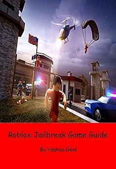 Roblox Jailbreak Game Guide by [Geel, Yashas]