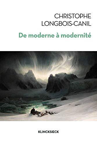 De moderne à modernité : Les généalogies d'un concept par Christophe Longbois-Canil
