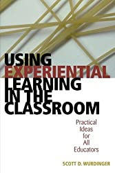 Using Experiential Learning in the Classroom: Practical Ideas for All Educators by Scott D. Wurdinger (2005-04-13)