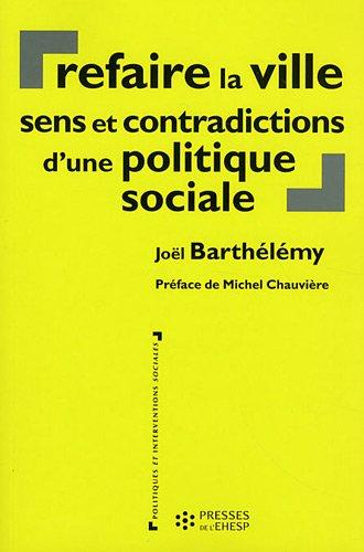 Refaire la ville : Sens et contradictions d'une politique sociale par Joël Barthélémy