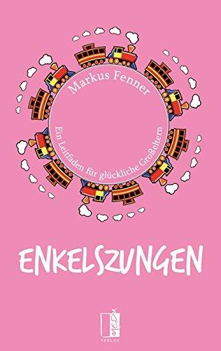 Buchseite und Rezensionen zu 'Enkelszungen: Ein Leitfaden für glückliche Großeltern' von Markus Fenner
