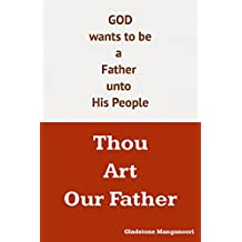 Thou Art Our Father: God wants to be a Father unto Us (English Edition)