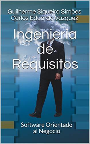 Ingeniería de Requisitos: Software Orientado al Negocio por Guilherme Siqueira Simões
