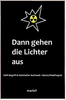 Dann gehen die Lichter aus: EMP Angriff & islamischer Aufstand = Deutschland kaputt (German Edition) de [Martell]