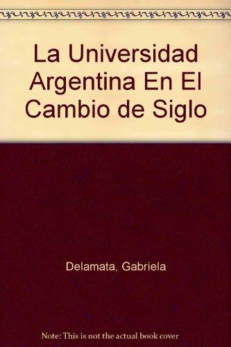 La Universidad Argentina En El Cambio de Siglo por Gabriela Delamata