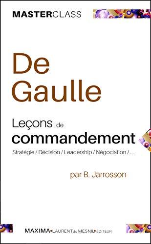De Gaulle - Leçons de commandement: Stratégies / Décisions / Leadership / Négociations (Master class) par Bruno Jarrosson
