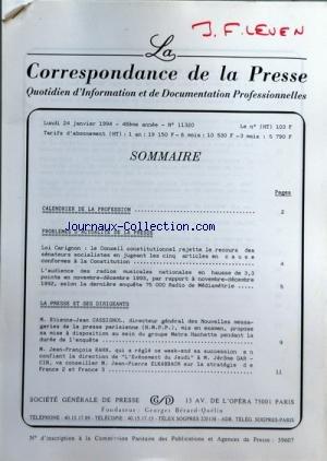 CORRESPONDANCE DE LA PRESSE (LA) [No 11320] du 24/01/1994 - SOMMAIRE ÔÇô CALENDRIER DE LA PROFESSION ÔÇô PROBLEMES DÔÇÖACTUALITE DE LA PRESSE ÔÇô LOI CARIGNON LE CONSEIL CONSTITUTIONNEL REJETTE LE RECOURS DES SENATEURS SOCIALISTES EN JUGEANT LES CINQ ARTICLES EN CAUSE CONFORMES A LA CONSTITUTION ÔÇô LÔÇÖAUDIENCE DES RADIOS MUSICALES NATIONALES EN HAUSSE DE 3,3 POINTS EN NOVEMBRE-DECEMBRE 1993 PAR RAPPORT A NOVEMBRE-DECEMBRE 1992 SELON LA DERNIERE ENQUETE 75000 RADIO DE MEDIAMETRIE ÔÇô LA PRESSE