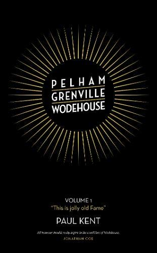 """Pelham Grenville Wodehouse: Volume 1: """"This is jolly old Fame"""""""
