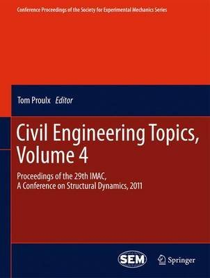 civil-engineering-topics-2011-volume-4-proceedings-of-the-29th-imac-a-conference-on-structural-dynamics-edited-by-tom-proulx-published-on-april-2013