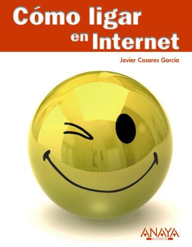Cómo ligar en Internet (Títulos Especiales) por Javier Casares García