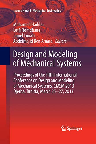 Design and modeling of mechanical systems: proceedings of the fifth international conference design and modeling of mechanical systems, cmsm Ž2013, djerba, tunisia, march 25-27, 2013