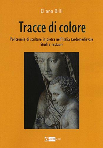 Tracce di colore. Policromia di sculture in pietra nell'Italia tardomedievale. Studi e restauri (Arte e cataloghi) por Eliana Billi
