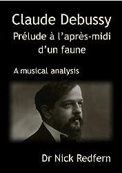 Claude Debussy Prélude à l'après-midi d'un faune. A musical analysis (Music through the Microscope Book 1)