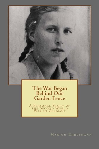 The War Began Behind Our Garden Fence: A Personal Story of the Second World War in Germany