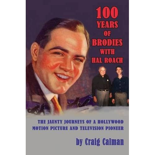 100 Years of Brodies with Hal Roach: The Jaunty Journeys of a Hollywood Motion Picture and Television Pioneer by Craig Calman (2014-04-17)