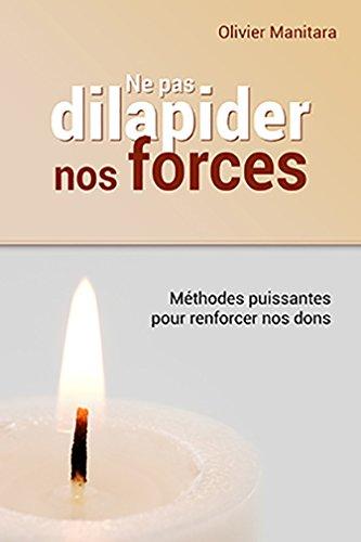 Ne pas dilapider nos forces : methodes puissantes pour renforcer nos dons par MANITARA