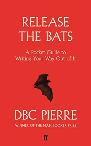 Release the Bats: Writing Your Way Out Of It (English Edition) por DBC Pierre