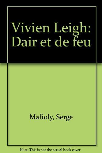 Vivien Leigh: Dair et de feu par Serge Mafioly