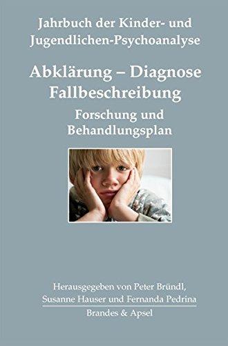 Abklärung - Diagnose - Fallbeschreibung: Forschung und Behandlungsplan (Jahrbuch der Kinder- und Jugendlichen-Psychoanalyse)
