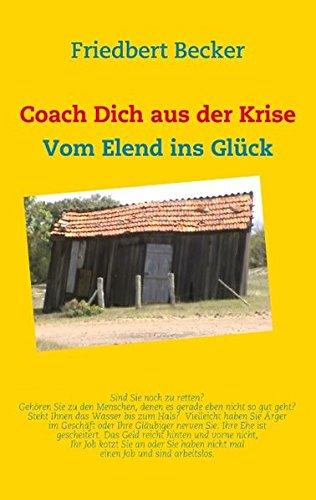 Coach Dich aus der Krise: Vom Elend ins Glück