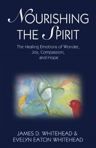 Nourishing the Spirit: The Healing Emotions of Wonder, Joy, Compassion, and Hope by James D. Whitehead (2012-08-01)