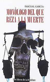 Monólogo del que reza a la muerte par Pascual García García