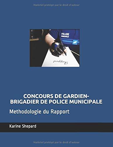 Concours de Gardien-Brigadier de Police Municipale: Methodologie du Rapport par  Shep Karine Shepard