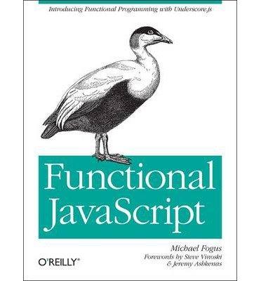 [(Functional JavaScript: Introducing Functional Programming with Underscore.js? )] [Author: Michael Fogus] [Jun-2013]