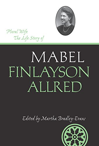 Plural Wife: The Life Story of Mabel Finlayson Allred (Life Writings Frontier Women)