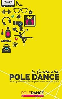 La guida alla pole dance: Tutto quello che volevi sapere in una comoda guida di [D'Amico, Valentina, Zazzara, Federico]