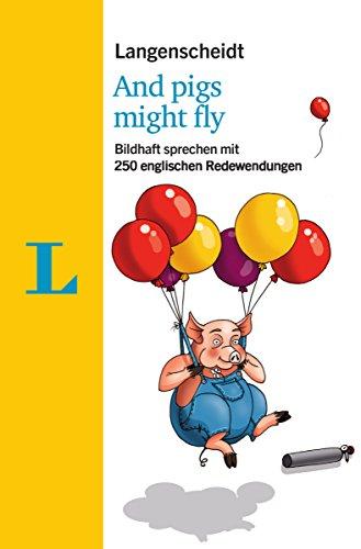 Langenscheidt And pigs might fly - mit Redewendungen und Quiz spielerisch lernen: Bildhaft sprechen mit 250 englischen Redewendungen (Langenscheidt Redewendungen)