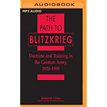 The Path to Blitzkrieg: Doctrine and Training in the German Army, 1920 - 1939