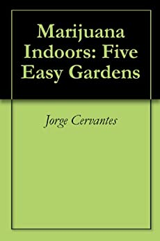 Marijuana Indoors: Five Easy Gardens (English Edition) von [Cervantes, Jorge]
