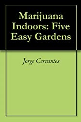 Marijuana Indoors: Five Easy Gardens (English Edition)