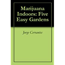 Marijuana Indoors: Five Easy Gardens (English Edition)