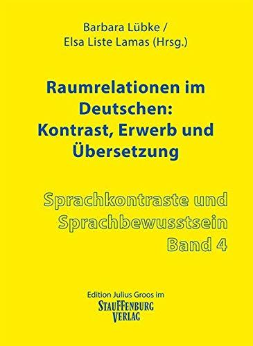 Raumrelationen im Deutschen: Kontrast, Erwerb und Übersetzung (Sprachkontraste und Sprachbewusstsein)