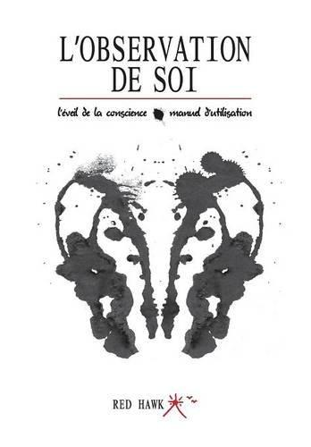 L'Observation de Soi: L'Eveil de la Conscience / Manuel d'Utilisation par Red Hawk
